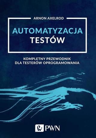 Automatyzacja testów. Kompletny przewodnik dla testerów oprogramowania - Książki dla testerów oprogramowania cz. 2