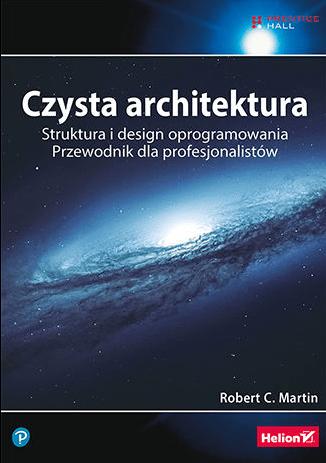 Inne książki dla testerów cz. 2 - Czysta architektura. Struktura i design oprogramowania. Przewodnik dla profesjonalistów - Robert C. Martin