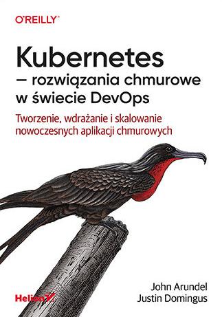 Inne książki dla testerów cz. 2 -Kubernetes - rozwiązania chmurowe w świecie DevOps. Tworzenie, wdrażanie i skalowanie nowoczesnych aplikacji chmurowych - John Arundel,Justin Domingus