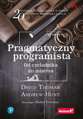Inne książki dla testerów cz. 2 - Pragmatyczny programista. Od czeladnika do mistrza. Wydanie II - David Thomas, Andrew Hunt.