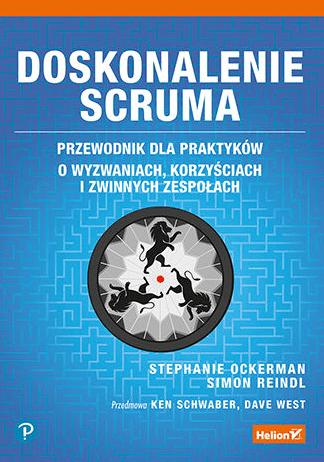 Książki na temat Scruma - Doskonalenie Scruma. Przewodnik dla praktyków. O wyzwaniach, korzyściach i zwinnych zespołach - Stephanie Ockerman, Simon Reindl