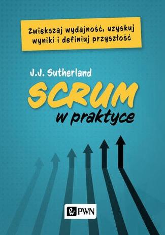 Książki na temat Scruma -Scrum w praktyce - J.j. Sutherland